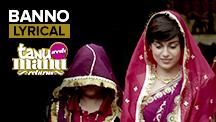 Banno - Full Song with Lyrics   Tanu Weds Manu Returns