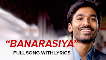 Banarasiya - Full Song Lyrical Video | Raanjhanaa