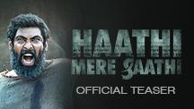 Haathi Mere Saathi - Official Teaser
