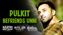 Pulkit Befriends Unni
