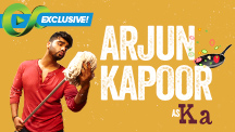 Exclusive - Arjun Kapoor As Ka