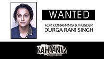 Durga Rani Singh! Wanted!