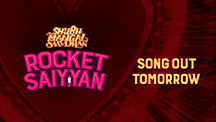 Rocket Saiyyan Song Out Tomorrow