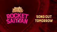 Rocket Saiyyan Song Out Tomorrow