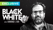 Exclusive - Black & White - Aanand L Rai