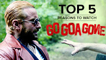 Top 5 Reasons to Watch Go Goa Gone