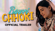 Bawri Chhori - Official Trailer