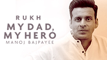 My Dad My Hero - Manoj Bajpayee
