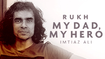 My Dad, My Hero - Imtiaz Ali