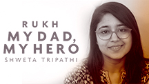 My Dad, My Hero - Shweta Tripathi