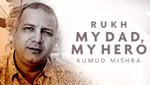 My Dad, My Hero - Kumud Mishra