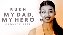 My Dad, My Hero - Radhika Apte