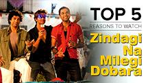 Top 5 Reasons to Watch Zindagi Na Milegi Dobara