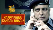 Happy Phirr Kahaan Bhagi?