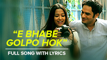 E Bhabe Golpo Hok - Full Song With Lyrics