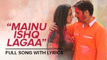 Mainu Ishq Lagaa - Full Song With Lyrics