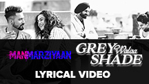 Grey Walaa Shade - Lyrical Video