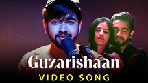 Guzarishaan - Video Song