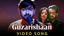Guzarishaan - Video Song