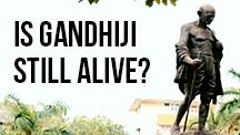Is Gandhiji Still Alive