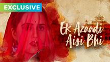 Exclusive - Ek Azaadi Aisi Bhi